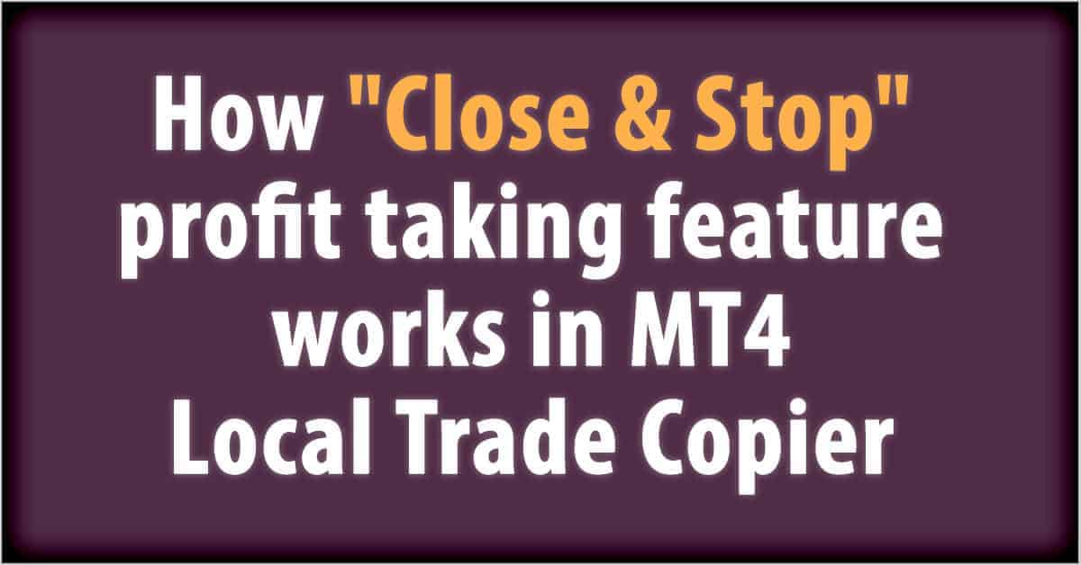 How Close & Stop profit taking feature works in MT4 Local Trade Copier