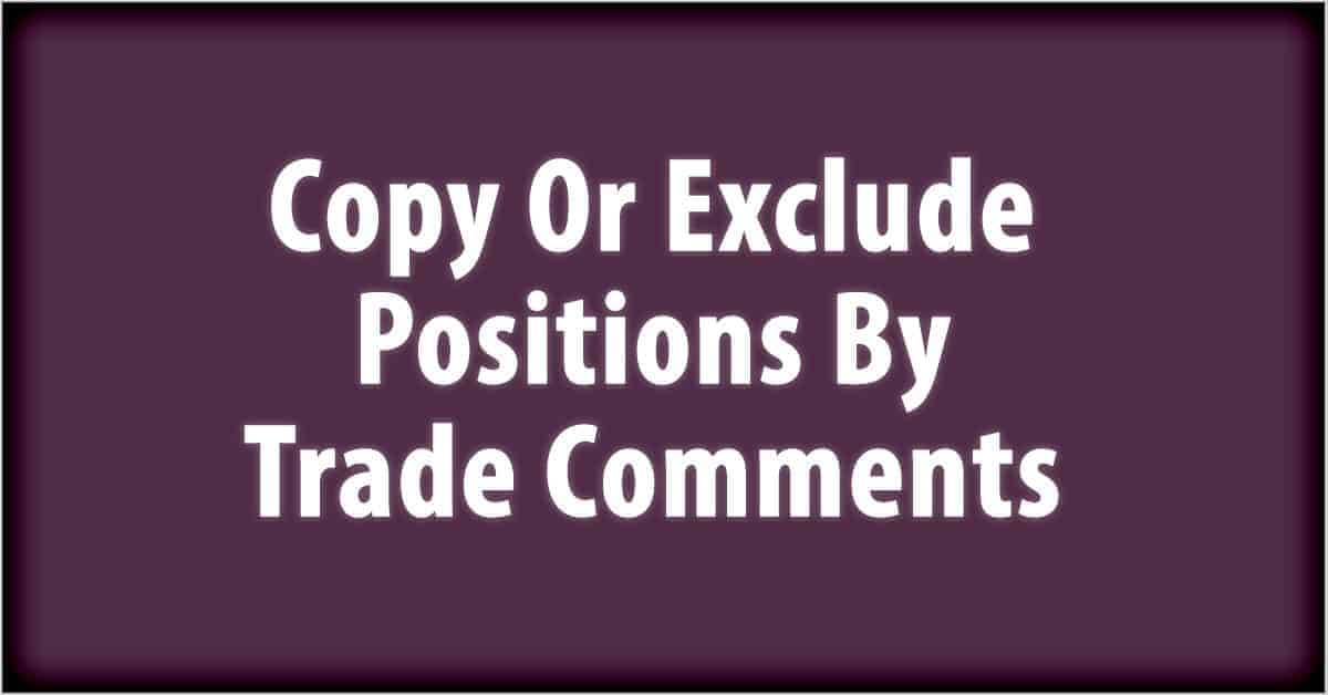 Copy Or Exclude Positions By Trade Comments
