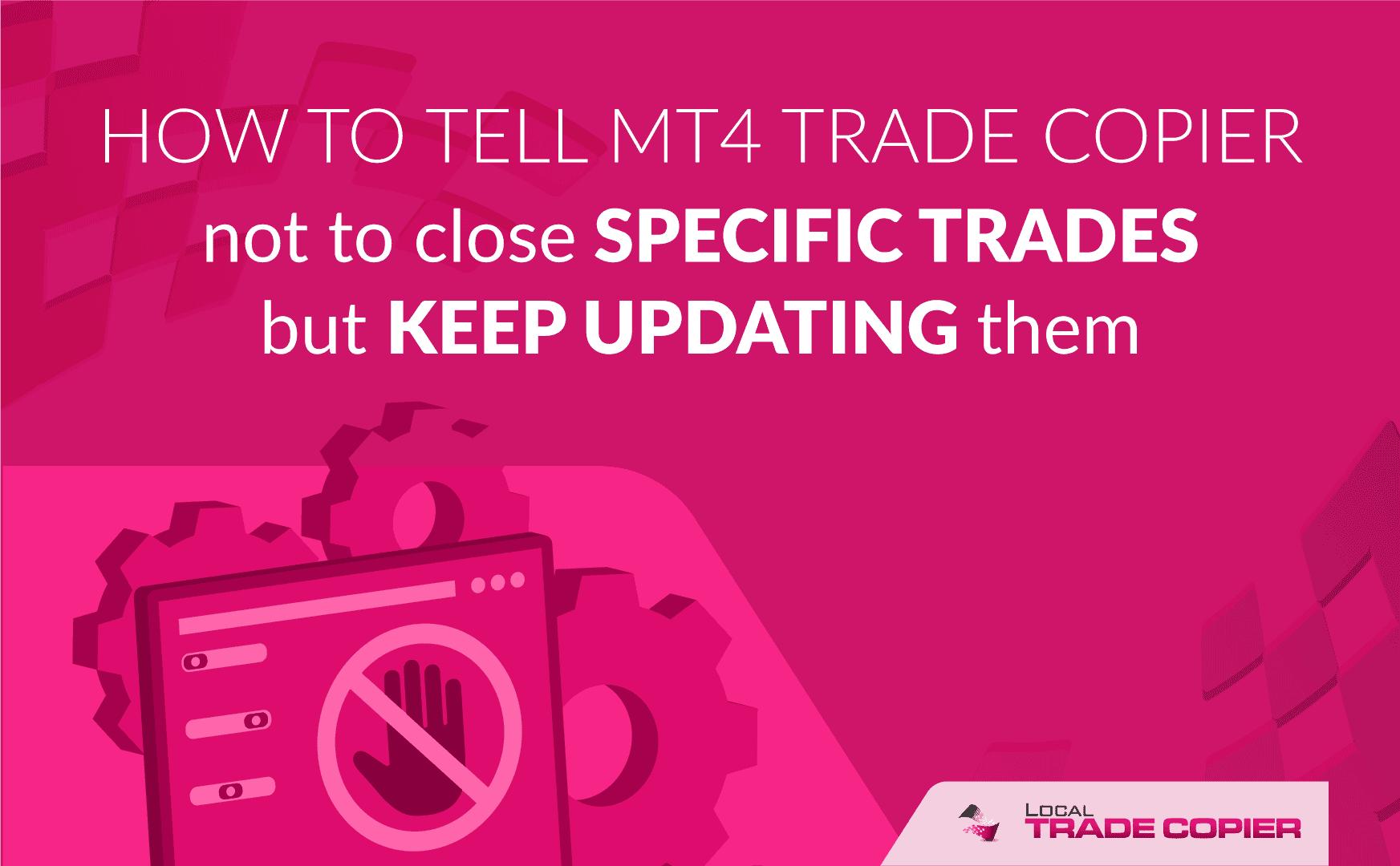 Local-Trade-Copier-Tutorials-do-not-close-certain-trades-1745x1080