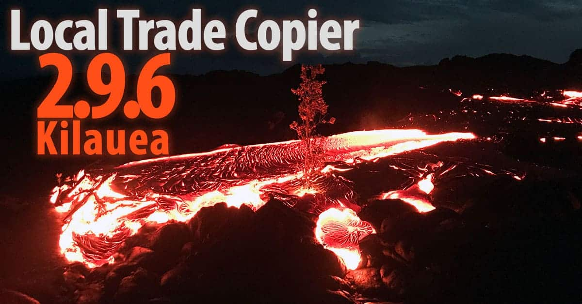 "New MT4 Local Trade Copier version 2.9.6 ""Kilauea"" has been released"