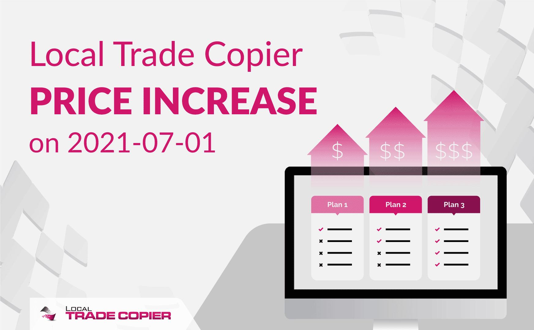 Local Trade Copier price increase on 2021-07-01