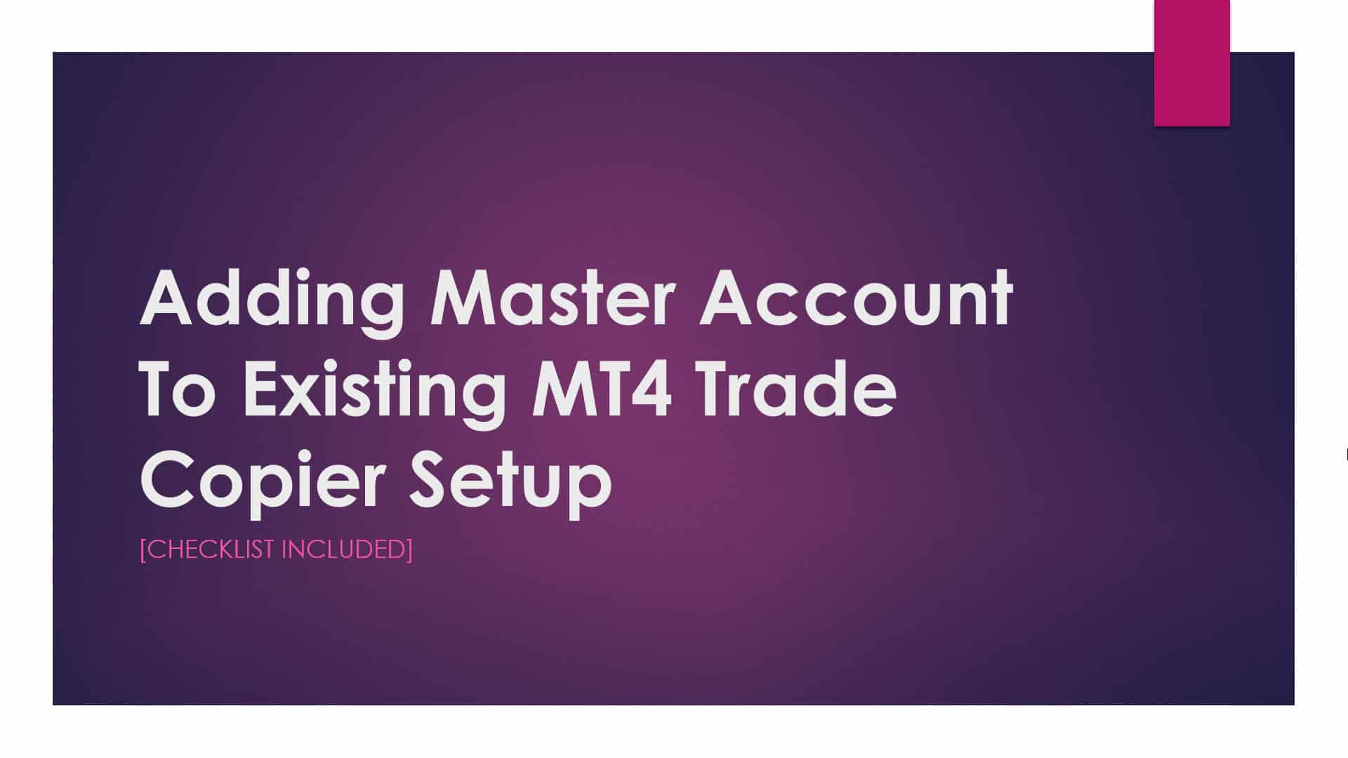 Adding Master Account To Existing MT4 Trade Copier Setup [Checklist included]